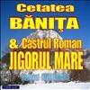 Cetatea Banita & Castrul Roman Jigoru Mare, Jud. Hunedoara.