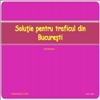 Solutie pentru traficul din Bucuresti